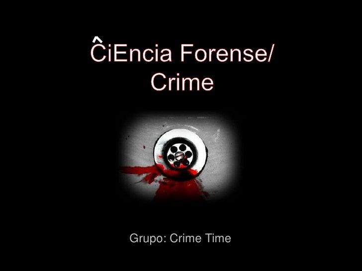CiEnciaForense/Crime<br />Grupo: Crime Time  <br />