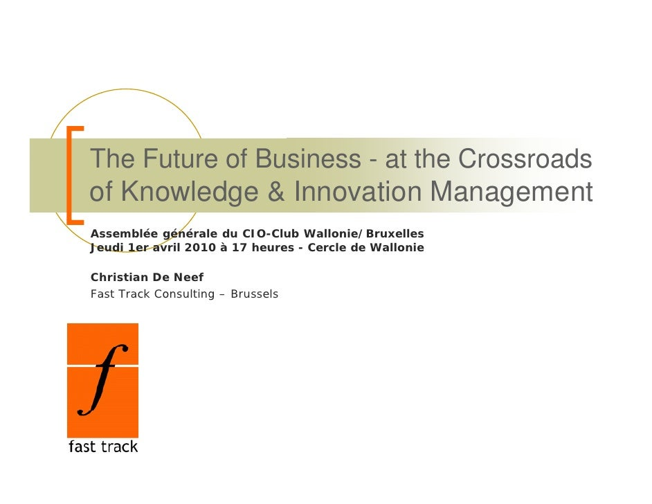 The Future of Business - at the Crossroads of Knowledge & Innovation Management Assemblée générale du CIO-Club Wallonie/Br...