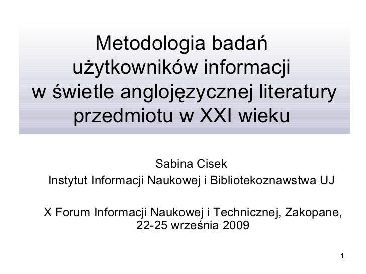 Metodologia badań  użytkowników informacji  w świetle anglojęzycznej literatury przedmiotu w XXI wieku  Sabina Cisek  Inst...
