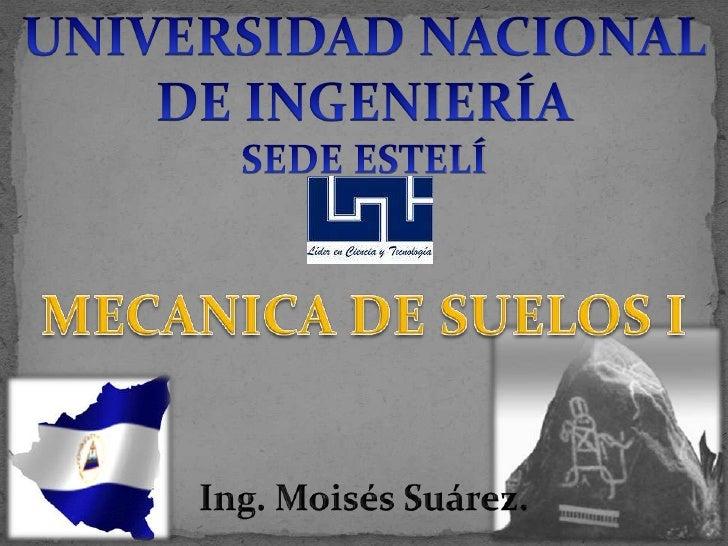 UNIVERSIDAD NACIONAL DE INGENIERÍA<br />SEDE ESTELÍ<br />MECANICA DE SUELOS I<br />Ing. Moisés Suárez.<br />