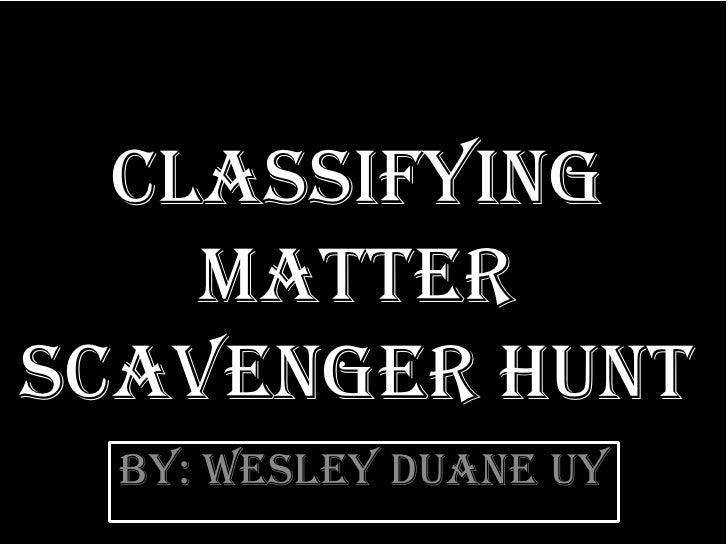 Classifying matter scavenger hunt<br />By: wesleyduaneuy<br />