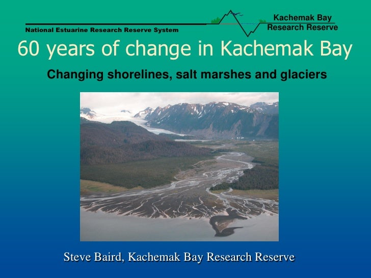 Kachemak Bay National Estuarine Research Reserve System    Research Reserve   60 years of change in Kachemak Bay      Chan...