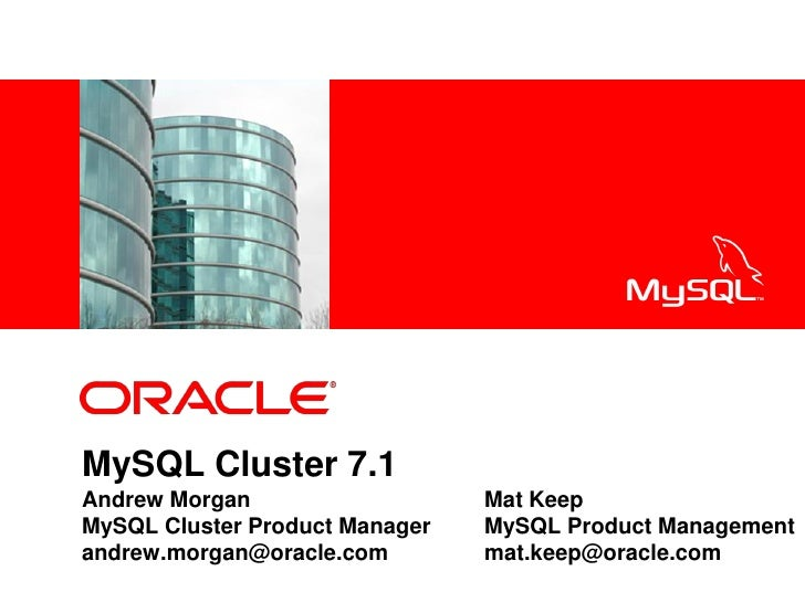 <Insert Picture Here>     MySQL Cluster 7.1 Andrew Morgan                   Mat Keep MySQL Cluster Product Manager   MySQL...