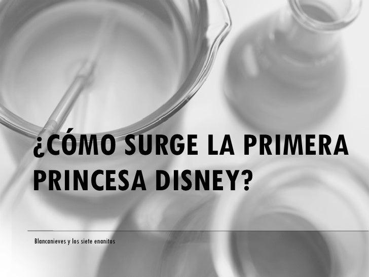 ¿CÓMO SURGE LA PRIMERA PRINCESA DISNEY? Blancanieves y los siete enanitos