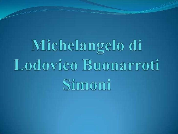 Michelangelo di Lodovico Buonarroti Simoni<br />