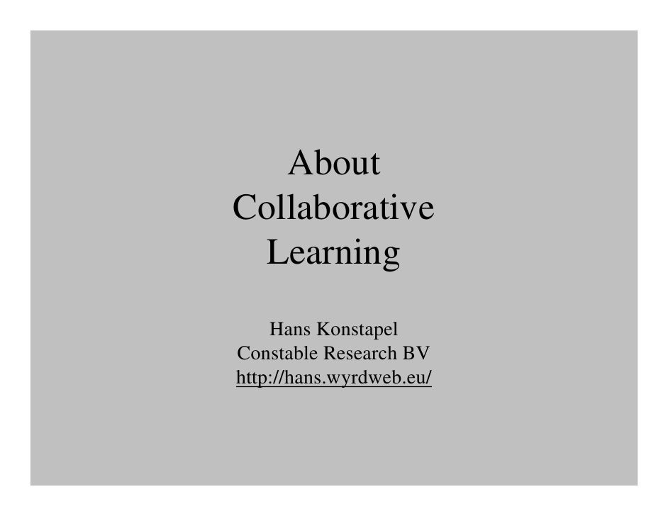 About Collaborative  Learning     Hans Konstapel Constable Research BV http://hans.wyrdweb.eu/