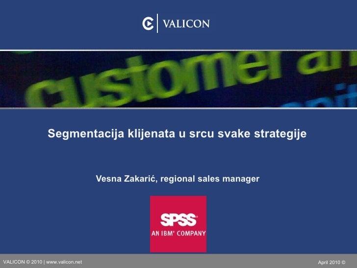 Vesna Zakarić, regional sales manager Segmentacija kli j enata u srcu svake strategije