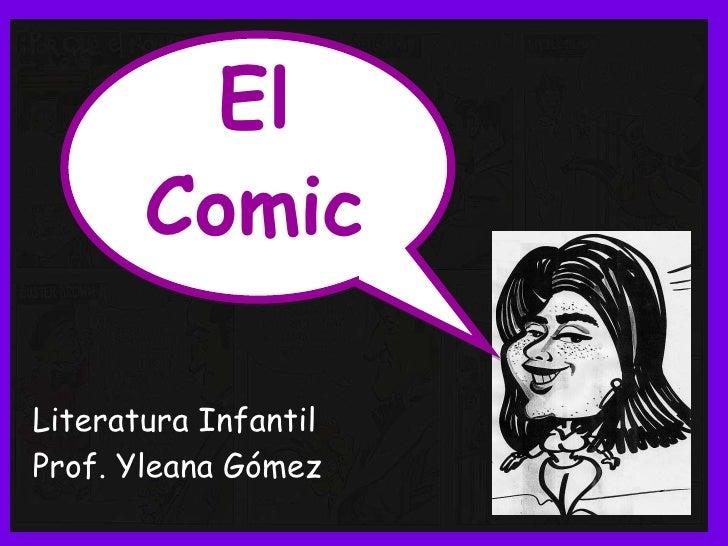 El<br />Comic<br />Literatura Infantil<br />Prof. Yleana Gómez<br />