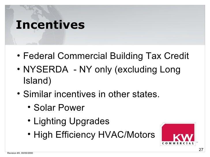 Revision #X, 00/00/2000 Incentives <ul><li>Federal Commercial Building Tax Credit </li></ul><ul><li>NYSERDA  - NY only (ex...