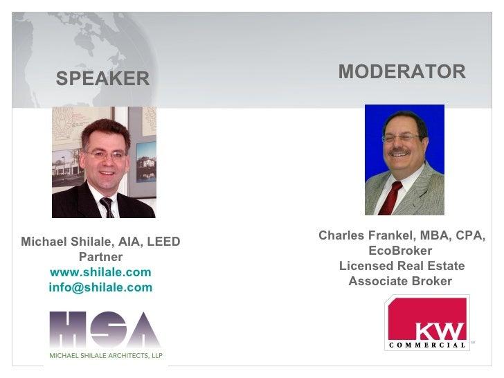MODERATOR Charles Frankel, MBA, CPA, EcoBroker  Licensed Real Estate Associate Broker  SPEAKER Michael Shilale, AIA, LEED ...