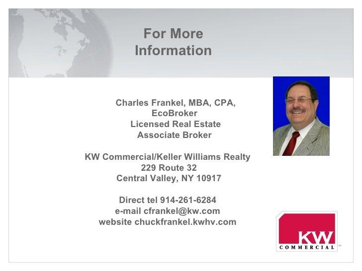 Charles Frankel, MBA, CPA, EcoBroker  Licensed Real Estate Associate Broker  For More Information KW Commercial/Keller Wil...