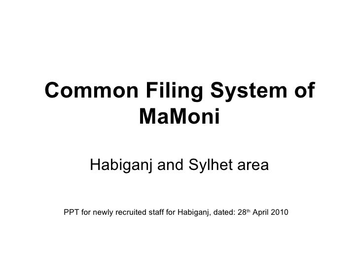 Common Filing System of MaMoni Habiganj and Sylhet area PPT for newly recruited staff for Habiganj, dated: 28 th  April 20...