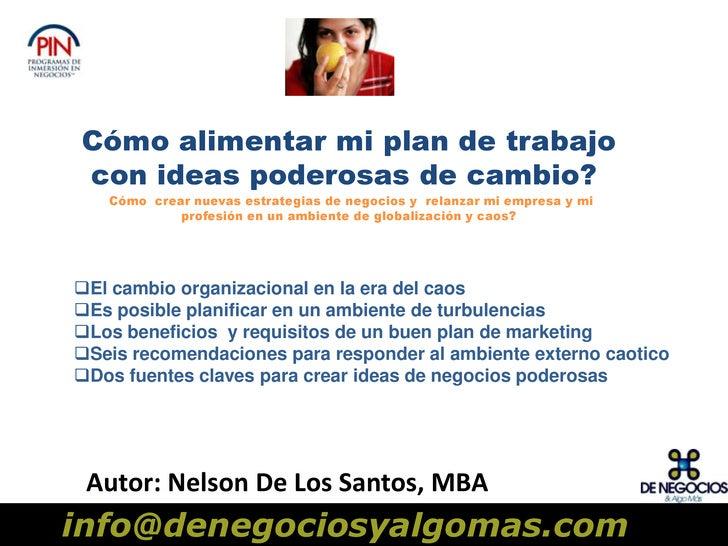 Cómo alimentar mi plan de trabajo con ideas poderosas de cambio?<br />Cómo crear nuevas estrategias de negocios y relan...