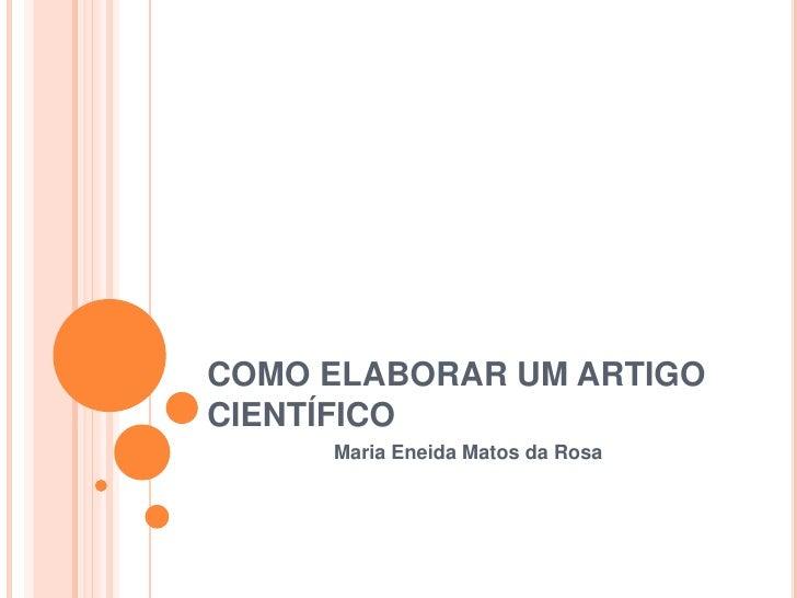 COMO ELABORAR UM ARTIGO CIENTÍFICO<br />Maria Eneida Matos da Rosa<br />