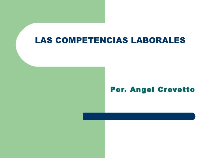 LAS COMPETENCIAS LABORALES Por. Angel Crovetto