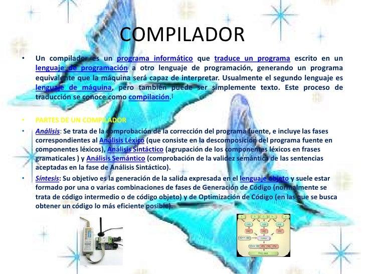 COMPILADOR<br />Un compilador es un programa informático que traduce un programa escrito en un lenguaje de programación a ...