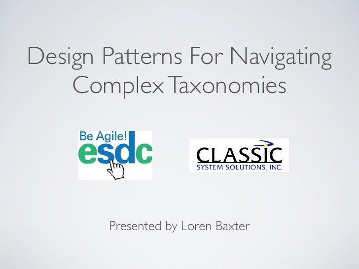 Design Patterns For Navigating     Complex Taxonomies             Presented by Loren Baxter