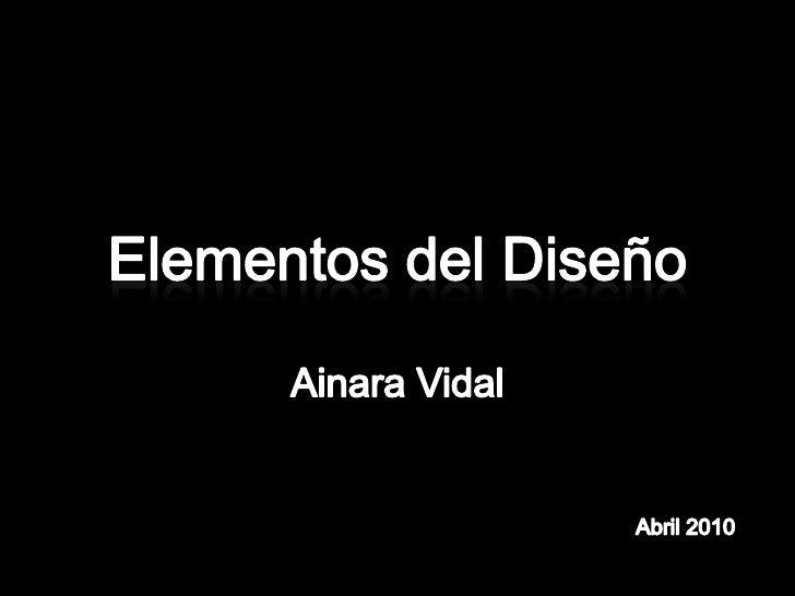 Elementos del Diseño<br />Ainara Vidal<br />Abril 2010<br />