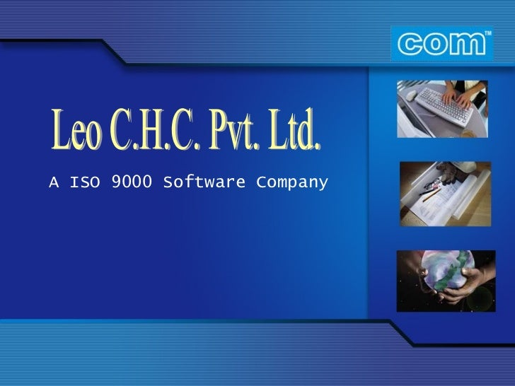 Leo C.H.C. Pvt. Ltd. A ISO 9000 Software Company