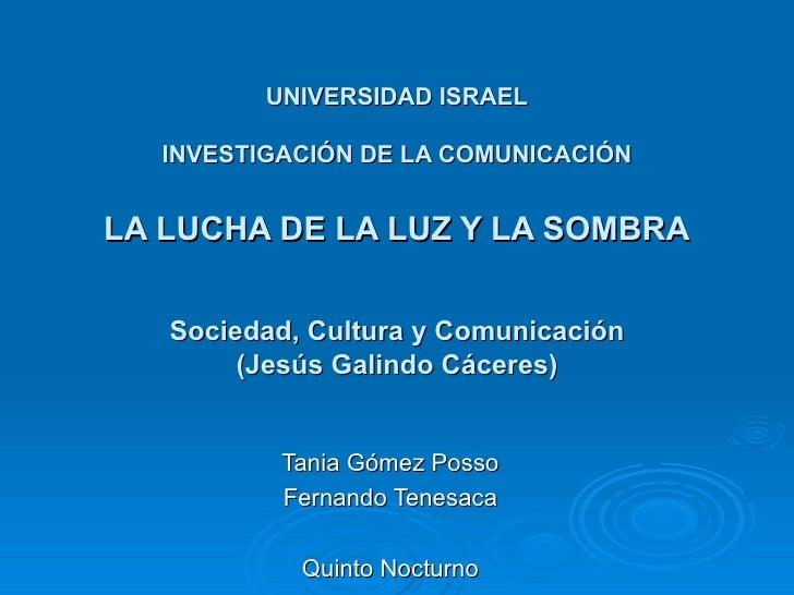 UNIVERSIDAD ISRAEL INVESTIGACIÓN DE LA COMUNICACIÓN LA LUCHA DE LA LUZ Y LA SOMBRA Sociedad, Cultura y Comunicación (Jesús...