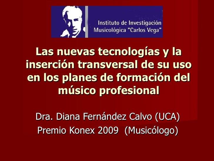 Las nuevas tecnologías y la inserción transversal de su uso en los planes de formación del músico profesional Dra. Diana F...