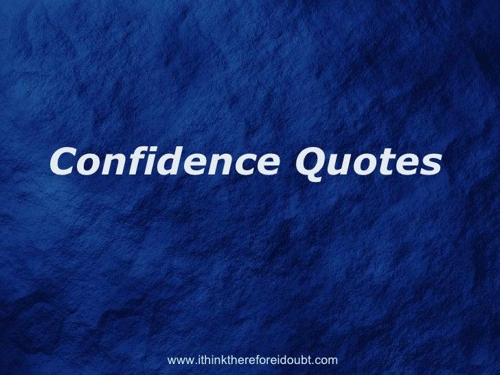 Confidence Quotes          www.ithinkthereforeidoubt.com