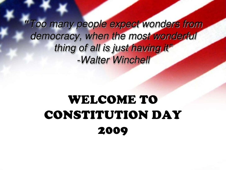 """Too many people expect wonders from democracy, when the most wonderful thing of all is just having it"" -Walter Winchell<b..."