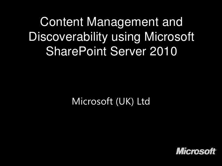 Content Management and Discoverability using Microsoft SharePoint Server 2010 <br />Microsoft (UK) Ltd<br />