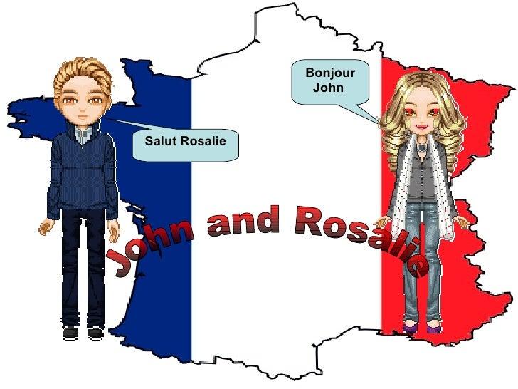 Salut Rosalie Bonjour John   John and Rosalie