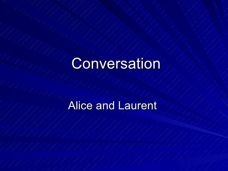 Conversation Alice and Laurent