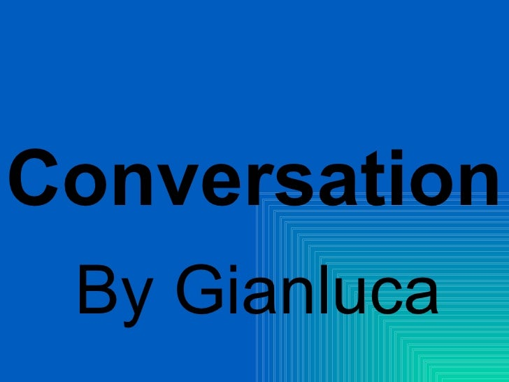 Conversation By Gianluca