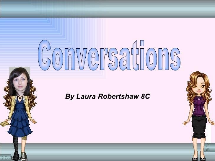 By Laura Robertshaw 8C Conversations