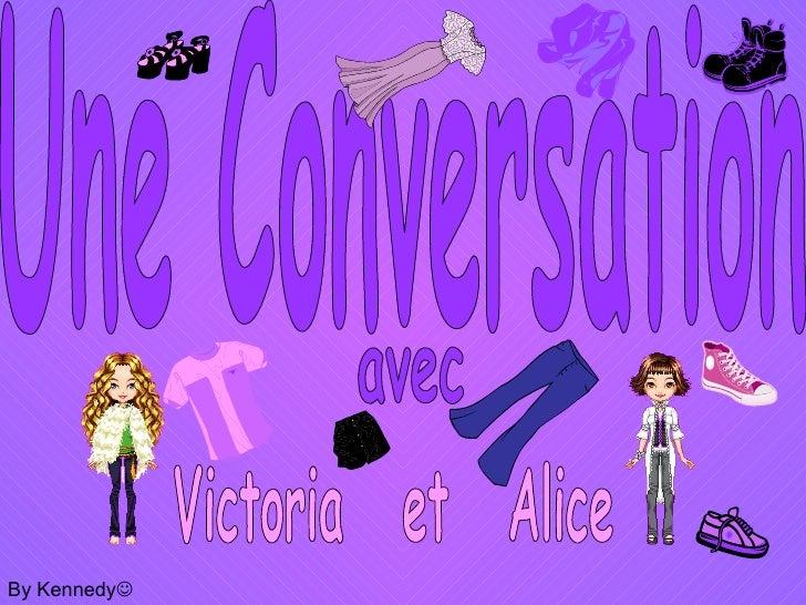 Une Conversation avec Victoria  et  Alice By Kennedy 