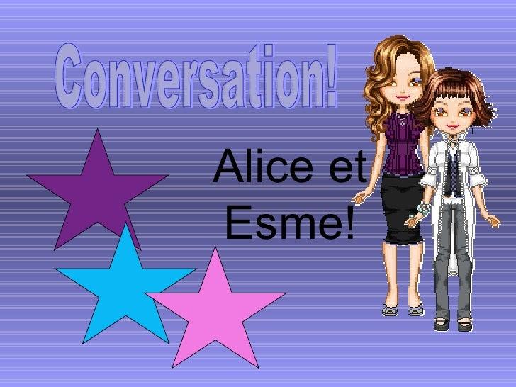 Conversation! Alice et Esme!