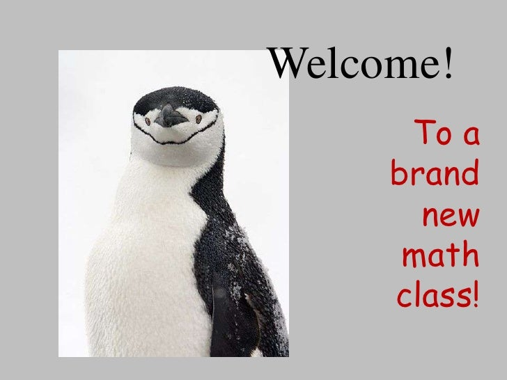 Welcome!<br />To a brand new math class!<br />