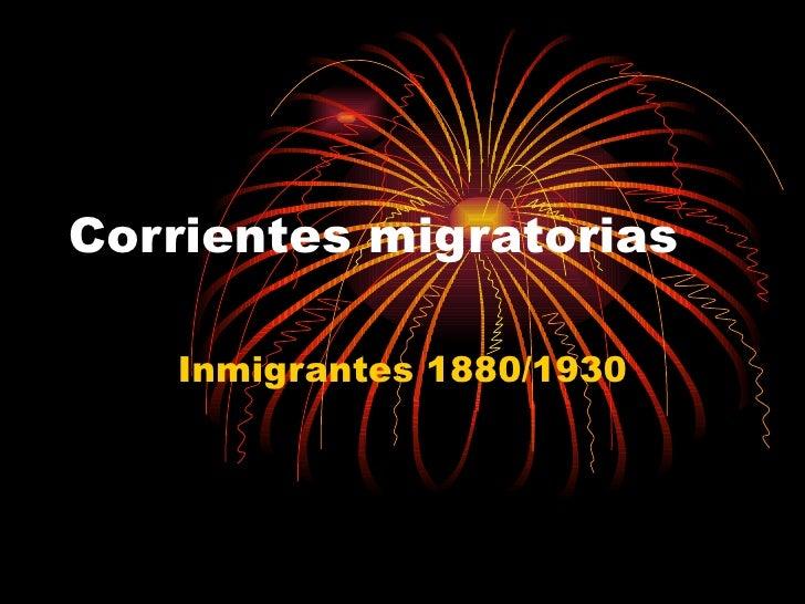 Corrientes migratorias Inmigrantes 1880/1930