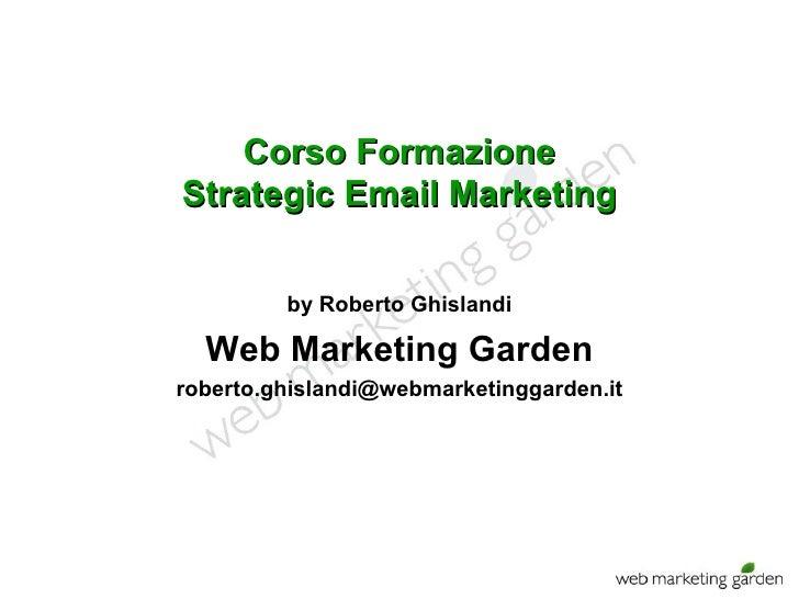 Corso Formazione Strategic Email Marketing by Roberto Ghislandi Web Marketing Garden [email_address]