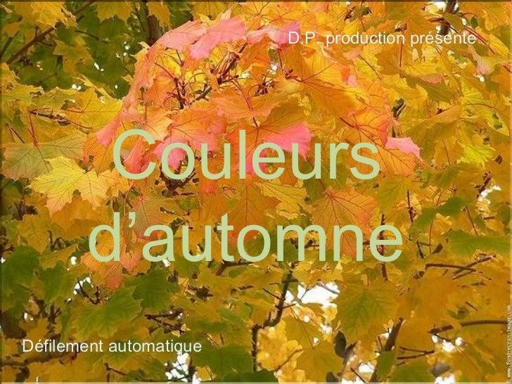 Couleurs d'automne Couleurs d'automne D.P. production présente Défilement automatique