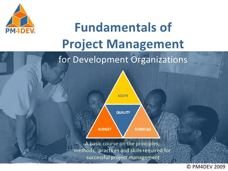 Leaving early today Fundamentals of Project Management © PM4DEV 2009 for Development Organizations A basic course on the p...