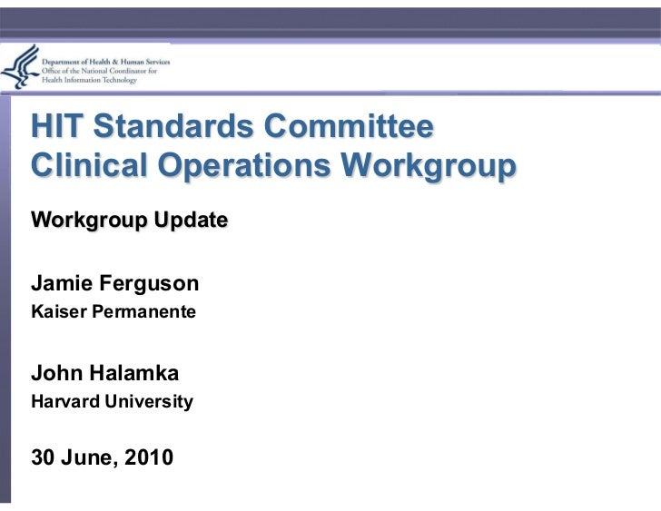 HIT Standards Committee Clinical Operations Workgroup Workgroup Update  Jamie Ferguson Kaiser Permanente   John Halamka Ha...