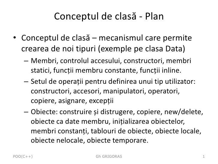 Conceptul de clasă - Plan • Conceptul de clasă – mecanismul care permite   crearea de noi tipuri (exemple pe clasa Data)  ...