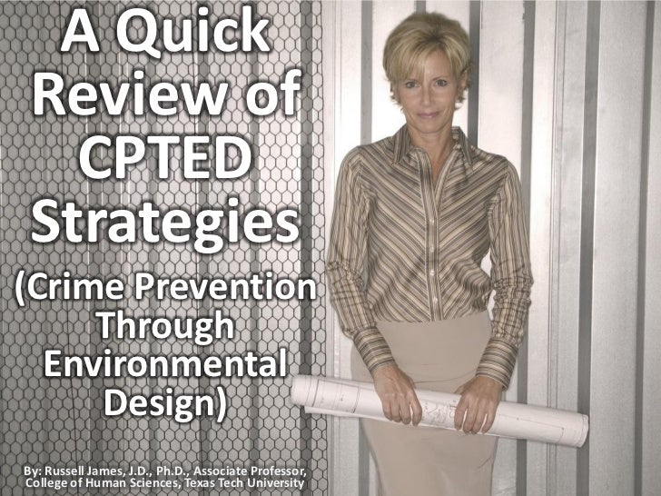 A Quick    Review of      CPTED    Strategies (Crime Prevention      Through   Environmental      Design) By: Russell Jame...