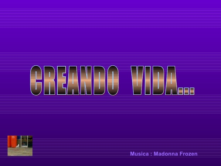 CREANDO  VIDA... Music a  : Madonna Frozen