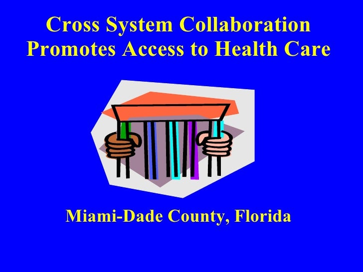 Cross System Collaboration Promotes Access to Health Care Miami-Dade County, Florida