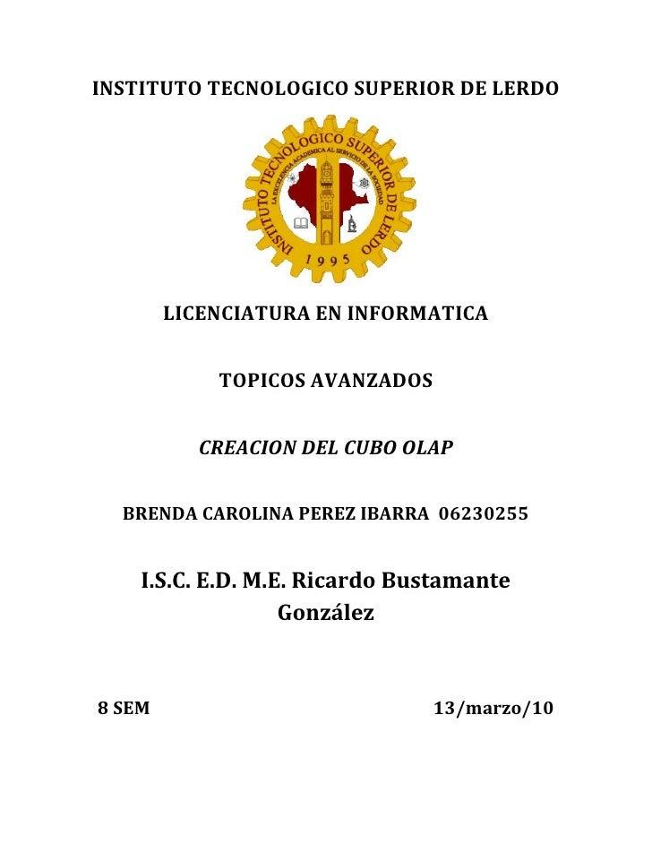 INSTITUTO TECNOLOGICO SUPERIOR DE LERDO<br />LICENCIATURA EN INFORMATICA<br />TOPICOS AVANZADOS<br />CREACION DEL CUBO OLA...
