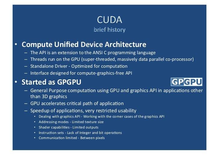 <ul><li>C ompute Unified  Device   A rchitecture </li></ul><ul><ul><li>The API is an extension to the ANSI C programming l...