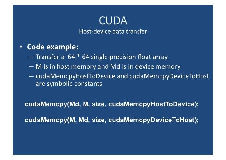 <ul><li>Code example:  </li></ul><ul><ul><li>Transfer a  64 * 64 single precision float array </li></ul></ul><ul><ul><li>M...