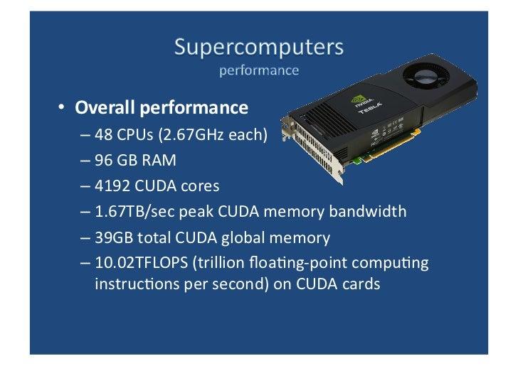 <ul><li>Overall performance </li></ul><ul><ul><li>48 CPUs (2.67GHz each) </li></ul></ul><ul><ul><li>96 GB RAM </li></ul></...