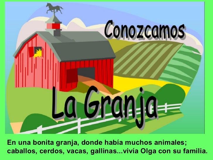 En una bonita granja, donde había muchos animales; caballos, cerdos, vacas, gallinas...vivía Olga con su familia.