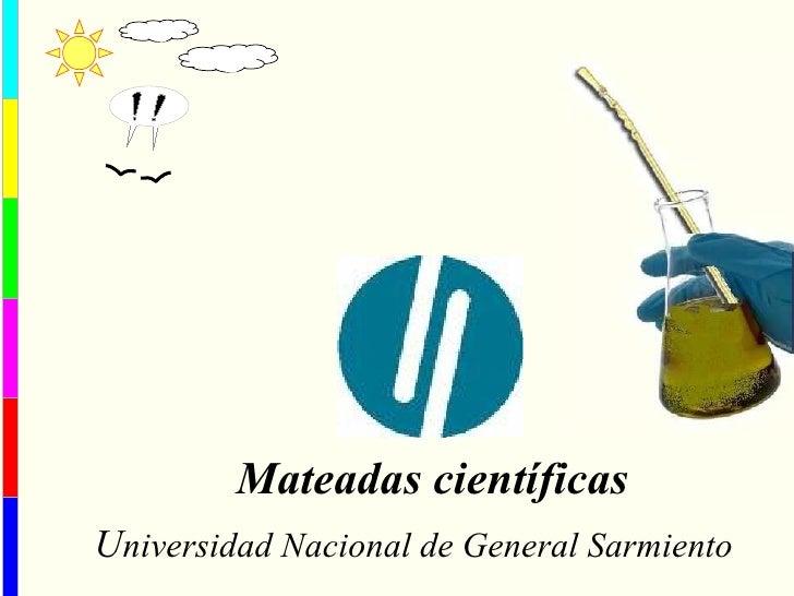 Mateadas científicas U niversidad Nacional de General Sarmiento